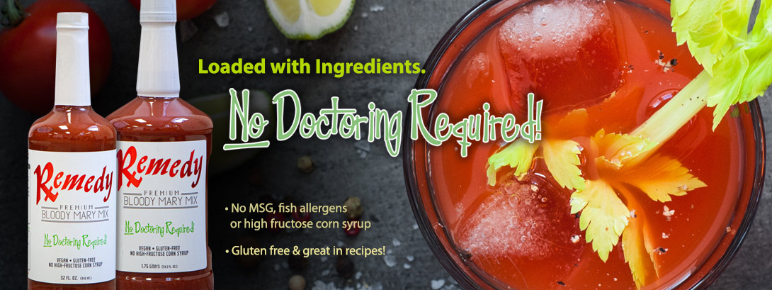 Remedy Bloody Mary Mix. Loaded with ingredients. No doctoring required.